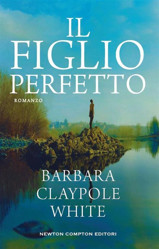 Il figlio perfetto - Barbara Claypole White,G. Silvano - ebook