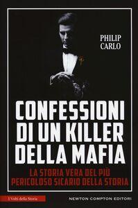 Foto Cover di Confessioni di un killer della mafia, Libro di Philip Carlo, edito da Newton Compton
