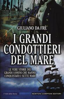 I grandi condottieri del mare. Le vere storie dei grandi uomini che hanno conquistato i sette mari.pdf