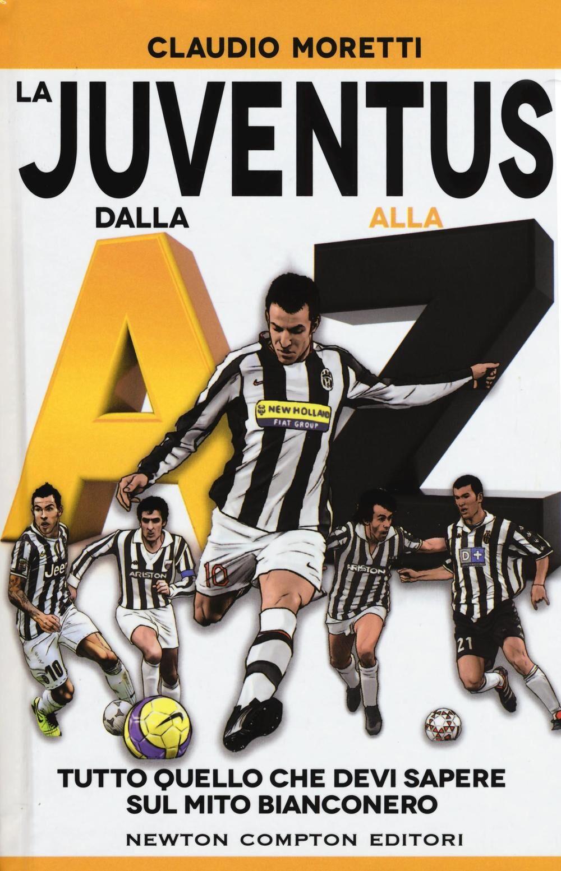La Juventus dalla A alla Z. Tutto quello che devi sapere sul mito bianconero