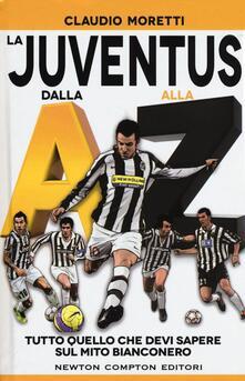 La Juventus dalla A alla Z. Tutto quello che devi sapere sul mito bianconero - Claudio Moretti - copertina