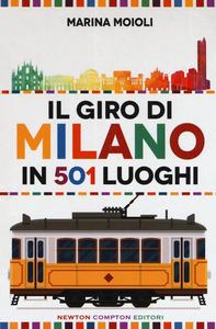Libro Il giro di Milano in 501 luoghi. La città come non l'avete mai vista Marina Moioli