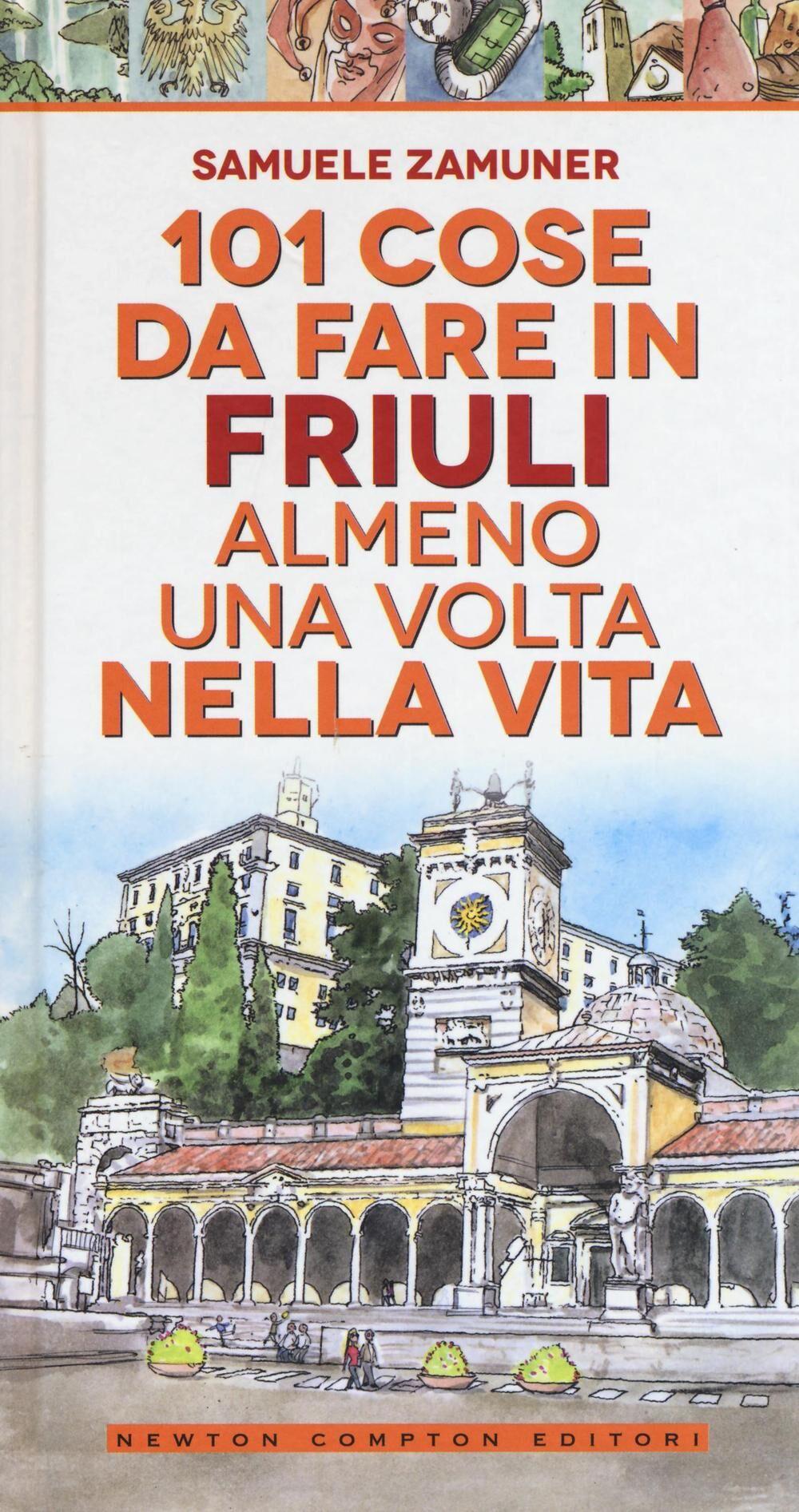 101 cose da fare in Friuli almeno una volta nella vita