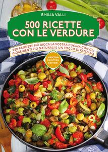 Foto Cover di 500 ricette con le verdure, Libro di Emilia Valli, edito da Newton Compton