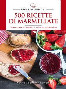 Libro 500 ricette di marmellate. Confetture, conserve e liquori casalinghi Paola Balducchi