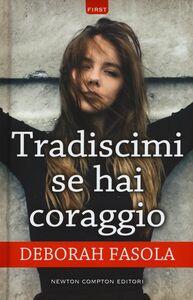 Foto Cover di Tradiscimi se hai coraggio, Libro di Deborah Fasola, edito da Newton Compton