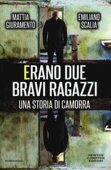 Erano due bravi ragazzi. Una storia di camorra - Mattia Giuramento,Emiliano Scalia - copertina