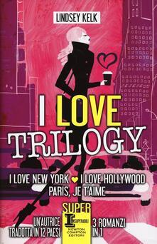 I love trilogy: I love New York-I love Hollywood-Paris je t'aime - Lindsey Kelk - copertina