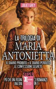 La trilogia di Maria Antonietta: Il diario perduto-Le confessioni segrete-I segreti di una regina