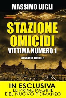 Stazione omicidi. Vittima numero 1 - Massimo Lugli - ebook