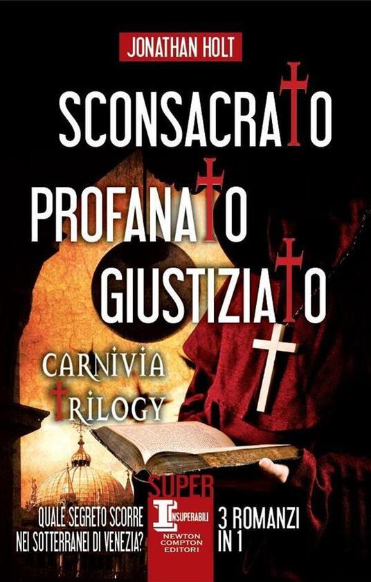 Sconsacrato-Profanato-Giustiziato. Carnivia trilogy - Jonathan Holt,Laura Agostinelli,C. Pirovano,N. Spera - ebook