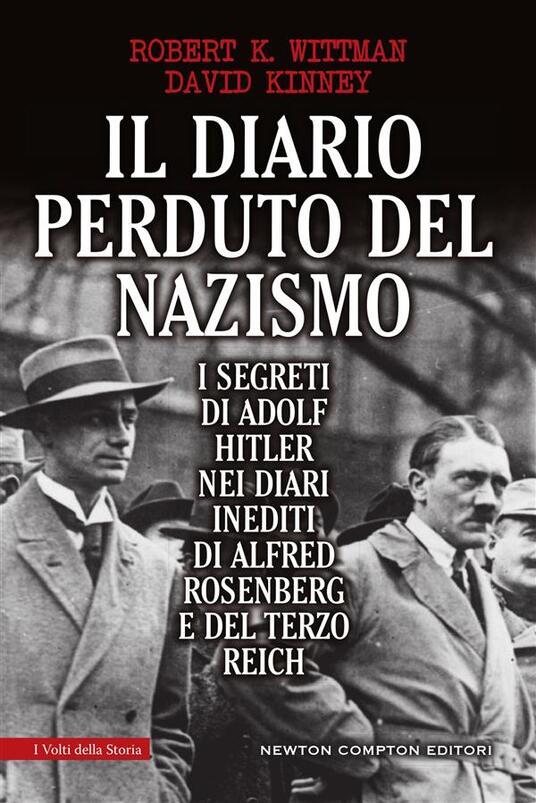 Il diario perduto del nazismo. I segreti di Adolf Hitler nei diari inediti di Alfred Rosenberg e del Terzo Reich - D. Ballarini,David Kinney,Robert K. Wittman - ebook