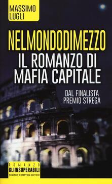 Nel mondo di mezzo. Il romanzo di mafia capitale - Massimo Lugli - copertina