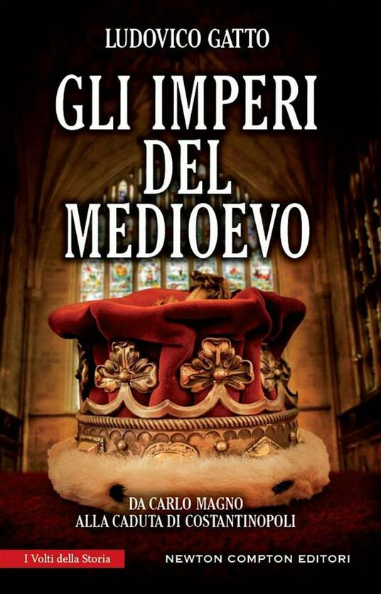 Gli imperi del Medioevo. Da Carlo Magno alla caduta di Costantinopoli - Ludovico Gatto - ebook