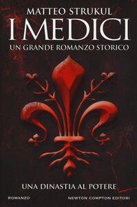Foto Cover di I Medici. Una dinastia al potere, Libro di Matteo Strukul, edito da Newton Compton