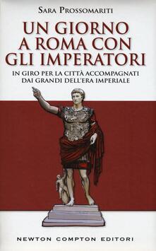 Un giorno a Roma con gli imperatori. In giro per la città accompagnati dai grandi dell' era imperiale - Sara Prossomariti - copertina