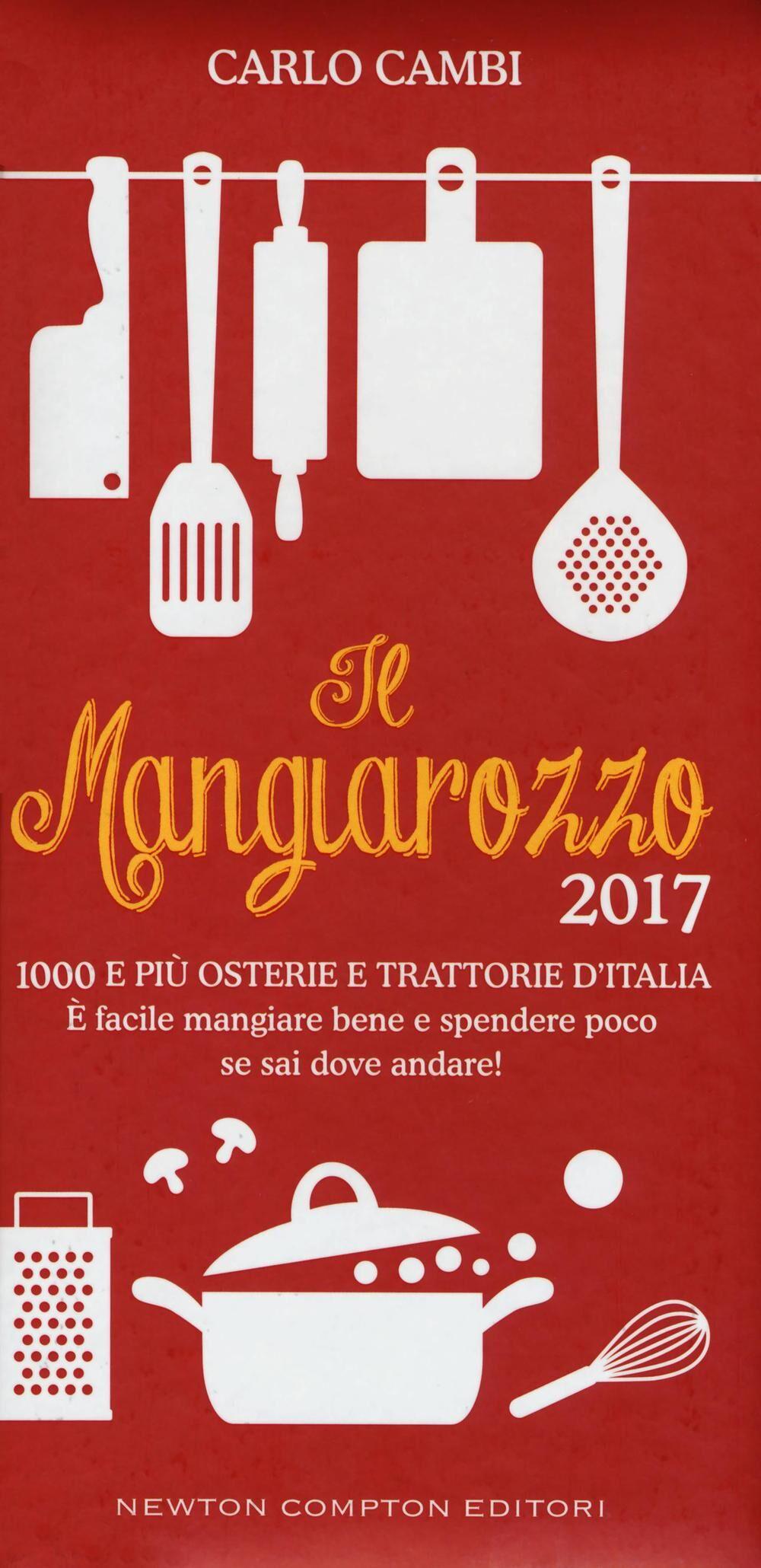 Il Mangiarozzo 2017. 1000 e più osterie e trattorie d'Italia. È facile mangiare bene e spendere poco se sai dove andare!