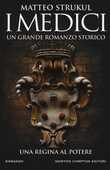 Libro I Medici. Una regina al potere Matteo Strukul