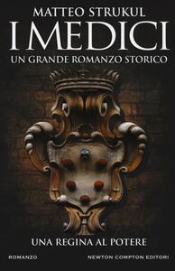 I Medici. Una regina al potere - Matteo Strukul - copertina