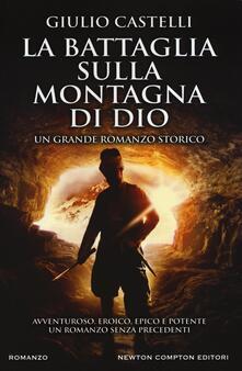 La battaglia sulla montagna di Dio. Ediz. illustrata - Giulio Castelli - copertina