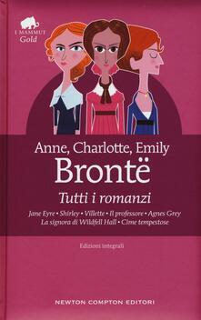 Tutti i romanzi: Jane Eyre-Shirley-Villette-Il professore-Agnes Grey-La signora di Wildfell Hall-Cime tempestose. Ediz. integrale - Anne Brontë,Charlotte Brontë,Emily Brontë - copertina