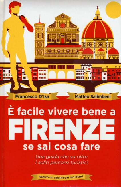 È facile vivere bene a Firenze se sai cosa fare - Francesco D'Isa,Matteo Salimbeni - copertina