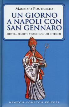Un giorno a Napoli con san Gennaro. Misteri, segreti, storie insolite e tesori - Maurizio Ponticello - copertina