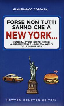 Forse non tutti sanno che a New York... Curiosità, storie inedite, misteri, aneddoti storici e luoghi sconosciuti della Grande Mela - Gianfranco Cordara - copertina