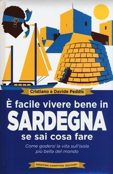 È facile vivere bene in Sardegna se sai cosa fare. Come godersi la vita sull'isola più bella del mondo - Cristiano Peddis,Davide Peddis - copertina