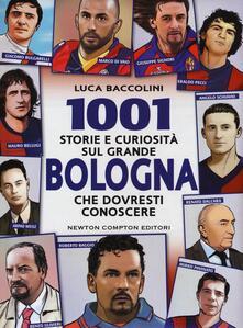 1001 storie e curiosità sul grande Bologna che dovresti conoscere - Luca Baccolini - copertina