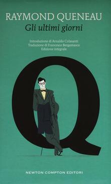 Gli ultimi giorni. Ediz. integrale - Raymond Queneau - copertina
