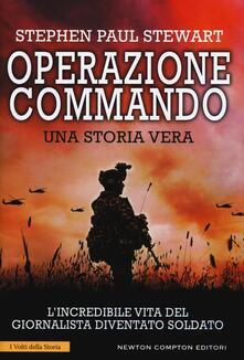 Operazione Commando. L'incredibile vita del giornalista diventato soldato - Stephen Paul Stewart - copertina