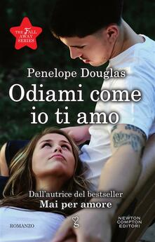 Odiami come io ti amo. The Fall Away series - C. Serretta,Penelope Douglas - ebook