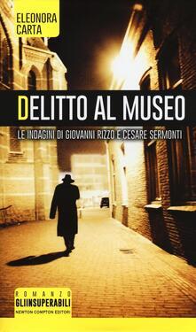 Delitto al museo. Le indagini di Giovanni Rizzo e Cesare Sermonti - Eleonora Carta - copertina