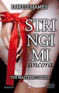 Stringimi ancora. The Mastered series - Arianna Pelagalli,Lorelei James - ebook