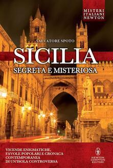 Sicilia segreta e misteriosa - Salvatore Spoto - ebook