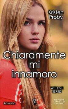 Chiaramente mi innamoro. With me series - Kristen Proby - copertina