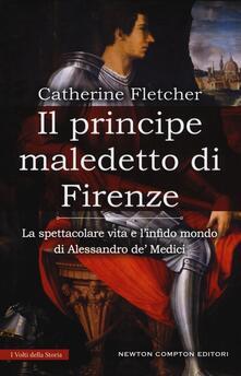 Il principe maledetto di Firenze. La spettacolare vita e l'infido mondo di Alessandro de' Medici - Catherine Fletcher - copertina