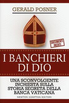 I banchieri di Dio. Una sconvolgente inchiesta sulla storia segreta della banca vaticana - Gerald Posner - copertina