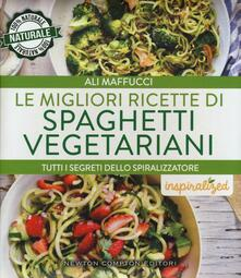 Le migliori ricette di spaghetti vegetariani. Tutti i segreti dello spiralizzatore - Ali Maffucci - copertina