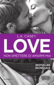 Non smettere di amarmi mai. Love - Federica Gianotti,L. A. Casey - ebook