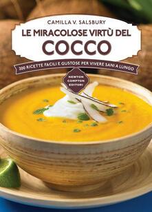 Le miracolose virtù del cocco. 200 ricette facili e gustose per vivere sani a lungo - Camilla V. Saulsbury,C. Notangelo - ebook