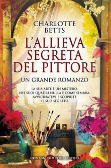 L' allieva segreta del pittore - Charlotte Betts,Adriana Cicalese - ebook