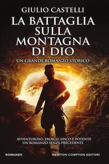 La battaglia sulla montagna di Dio. Ediz. illustrata - Giulio Castelli - ebook