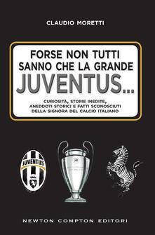 Forse non tutti sanno che la grande Juventus... Curiosità, storie inedite, aneddoti storici e fatti sconosciuti della signora del calcio italiano - Claudio Moretti - ebook