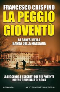 La peggio gioventù. La genesi della banda della Magliana - Francesco Crispino - ebook