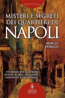 Misteri e segreti dei quartieri di Napoli. Itinerari per scoprire nuovi scorci, leggende, aneddoti e tradizioni - Marco Perillo - ebook