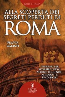 Alla scoperta dei segreti perduti di Roma - Flavia Calisti - ebook