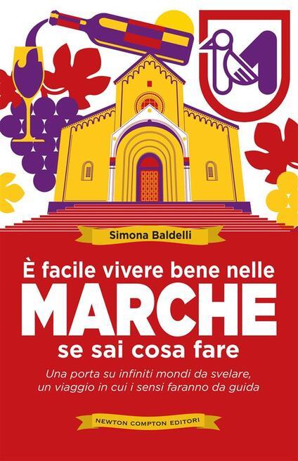 È facile vivere bene nelle Marche se sai cosa fare - Simona Baldelli - ebook