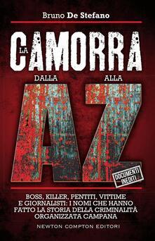 La camorra dalla A alla Z. Boss, killer, pentiti, vittime e giornalisti: i nomi che hanno fatto la storia della criminalità organizzata campana - Bruno De Stefano - ebook